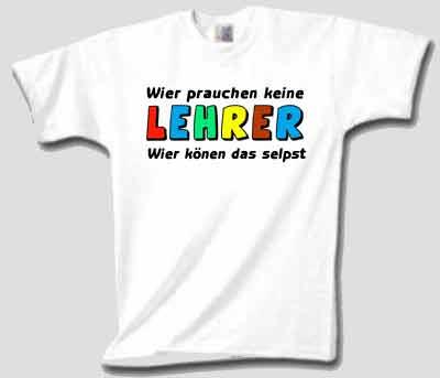 Wier Prauchen Keine Lehrer (T Shirt)